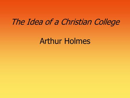 The Idea of a Christian College Arthur Holmes