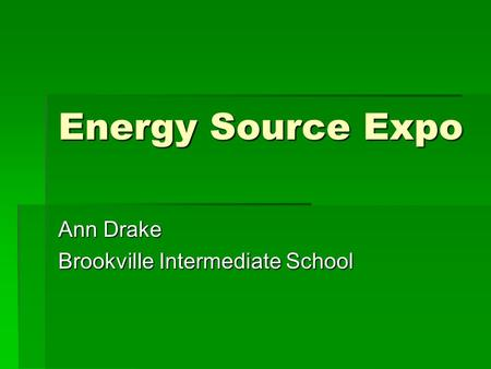 Energy Source Expo Ann Drake Brookville Intermediate School.
