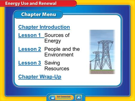 Chapter Introduction Lesson 1Lesson 1Sources <strong>of</strong> <strong>Energy</strong> Lesson 2Lesson 2People and the Environment Lesson 3Lesson 3Saving <strong>Resources</strong> Chapter Wrap-Up.