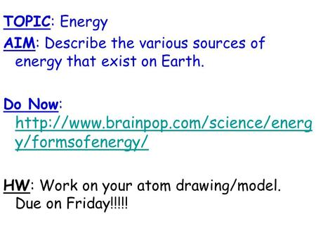 TOPIC: Energy AIM: Describe the various sources of energy that exist on Earth. Do Now:  y/formsofenergy/
