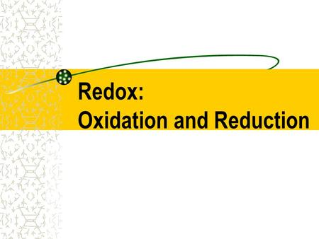 Redox: Oxidation and Reduction Definitions Oxidation: loss of e- in an atom increase in oxidation number (ex: -1  0 or +1  +2)  Reduction: gain of.