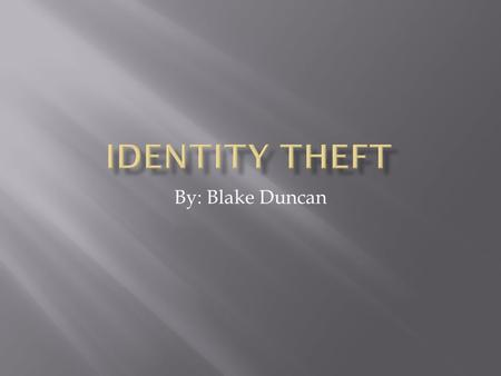 By: Blake Duncan.  the fraudulent acquisition and use of a person's private identifying information, usually for financial gain.  Identity theft occurs.