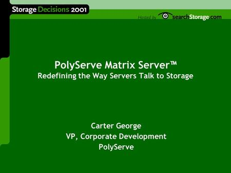 PolyServe Matrix Server™ Redefining the Way Servers Talk to Storage Carter George VP, Corporate Development PolyServe.