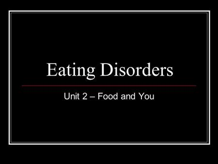 Eating Disorders Unit 2 – Food and You. Brainstorm reasons that eating disorders are so prevalent in our society. For example, food is abundant, and certain.