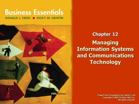PowerPoint Presentation by Charlie Cook Copyright © 2005 Prentice Hall, Inc. All rights reserved. Chapter 12 Managing Information Systems and Communications.