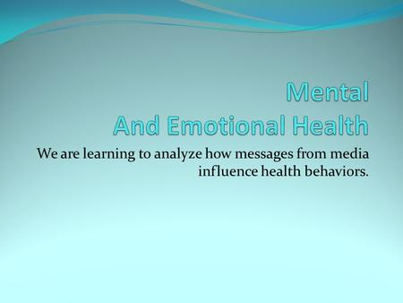 We are learning to analyze how messages from media influence health behaviors.