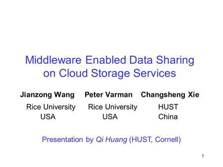 Middleware Enabled Data Sharing on Cloud Storage Services Jianzong Wang Peter Varman Changsheng Xie 1 Rice University Rice University HUST Presentation.