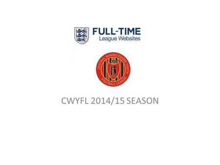 Full Time CWYFL 2014/15 SEASON. See Divisional Website Sign in.