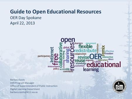 Guide to Open Educational Resources OER Day Spokane April 22, 2013 Barbara Soots OER Program Manager Office of Superintendent of Public Instruction Digital.