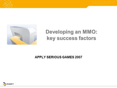 Developing an MMO: key success factors APPLY SERIOUS GAMES 2007.