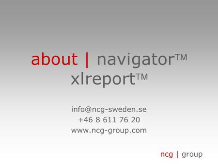 Ncg | group about | navigator xlreport +46 8 611 76 20
