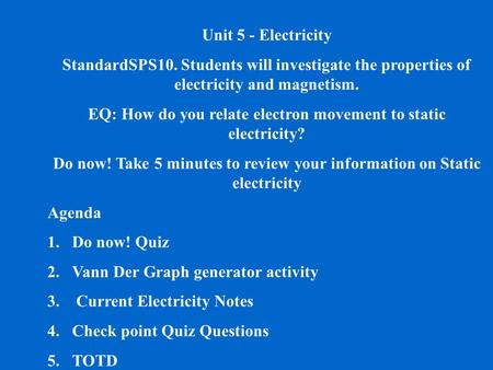 Unit 5 - Electricity StandardSPS10. Students will investigate the properties of electricity and magnetism. EQ: How do you relate electron movement to static.