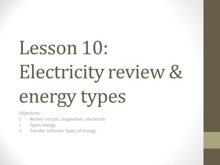 Lesson 10: Electricity review & energy types