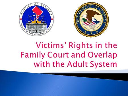 Goals of the Presentation  Basic Rights – Juvenile and Adult Cases  Video Presentation  Victim's Bill of Rights in the Juvenile System  D.C. Crime.