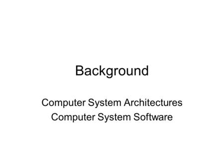 Computer System Architectures Computer System Software