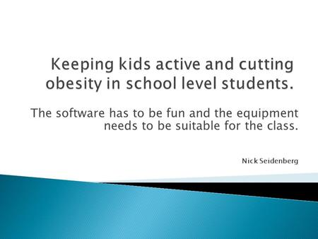 The software has to be fun and the equipment needs to be suitable for the class. Nick Seidenberg.