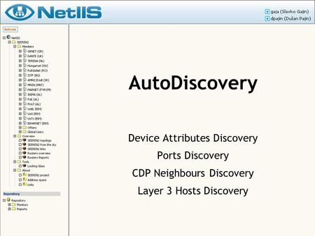 AutoDiscovery Device Attributes Discovery Ports Discovery CDP Neighbours Discovery Layer 3 Hosts Discovery.