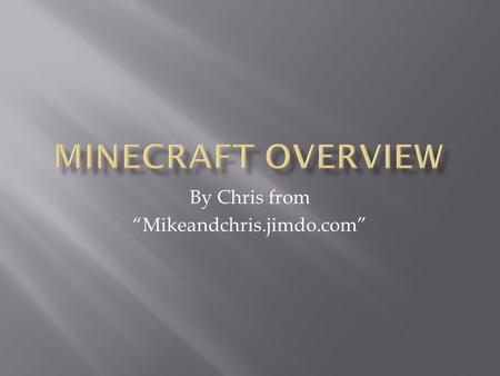 "By Chris from ""Mikeandchris.jimdo.com"". Minecraft is a sandbox game developed in Sweden. It was originally only on the computer, but has since been put."