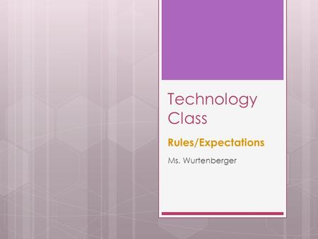 Technology Class Rules/Expectations Ms. Wurtenberger.