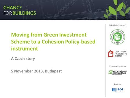 Moving from Green Investment Scheme to a Cohesion Policy-based instrument A Czech story 5 November 2013, Budapest.