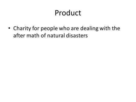 Product Charity for people who are dealing with the after math of natural disasters.