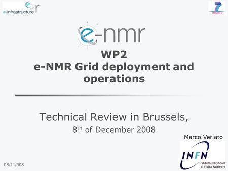 08/11/908 WP2 e-NMR Grid deployment and operations Technical Review in Brussels, 8 th of December 2008 Marco Verlato.