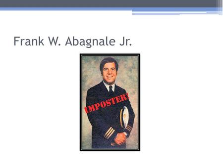 Frank W. Abagnale Jr.. Brief History Criminal AccomplishmentsCrime Prevention Accomplishments Between the ages of 16 and 21, he successfully posed as.