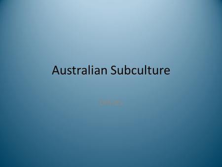 Australian Subculture bikies. Subcultures Defined While small societies tend to be culturally uniform, large industrial societies are culturally diverse.