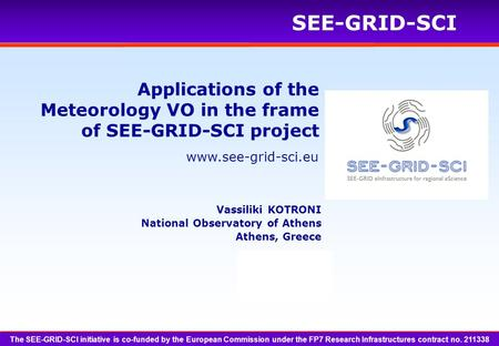 Www.see-grid-sci.eu SEE-GRID-SCI Applications of the Meteorology VO in the frame of SEE-GRID-SCI project The SEE-GRID-SCI initiative is co-funded by the.