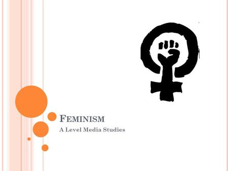 F EMINISM A Level Media Studies. F EMINISM Feminists seek to challenge the unfair and unequal distribution of power and wealth in patriarchal society.