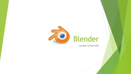 Blender Landon Glodowski. Agenda  The History of Blender  Blender 2.6  Python Scripts  The Blender Foundation  The Blender Foundation Projects 