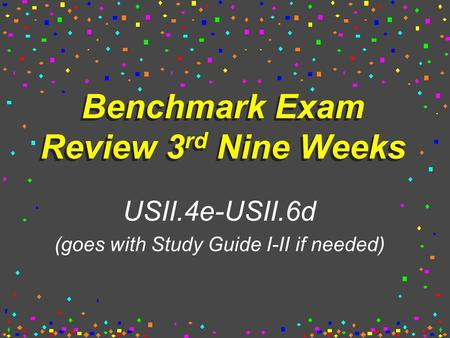 Benchmark Exam Review 3 rd Nine Weeks USII.4e-USII.6d (goes with Study Guide I-II if needed)
