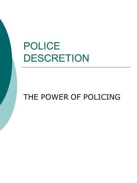 POLICE DESCRETION THE POWER OF POLICING. Variables Affecting Police Arrest Decisions Offender Variables –Age –Race –Socioeconomic –Demeanor Situation.