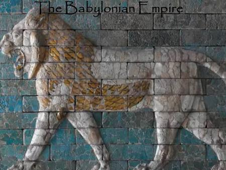The Babylonian Empire.