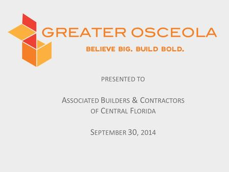 PRESENTED TO A SSOCIATED B UILDERS & C ONTRACTORS OF C ENTRAL F LORIDA S EPTEMBER 30, 2014.