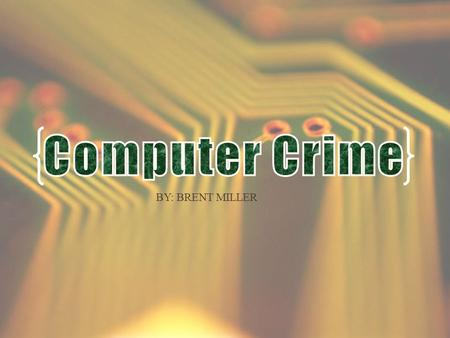 BY: BRENT MILLER. What is Computer Crime? Crime involving a computer and a network. A computer may be used or targeted. Divided into two categories: Crimes.