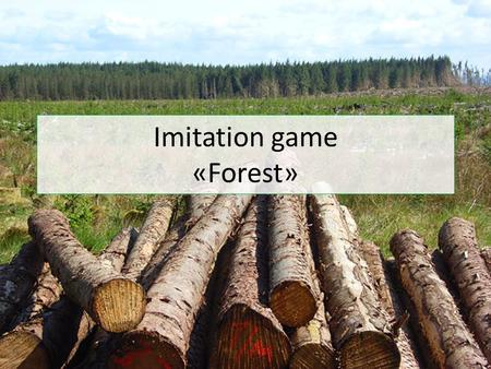 Imitation game «Forest». Initial resources 20 ha of 60 years old forest 30 ha arable land Bank account – 0 EUR.