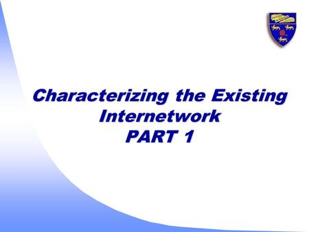 Characterizing the Existing Internetwork PART 1. 2 u Developing a network map and learning the location of major internetworking devices and network segments.