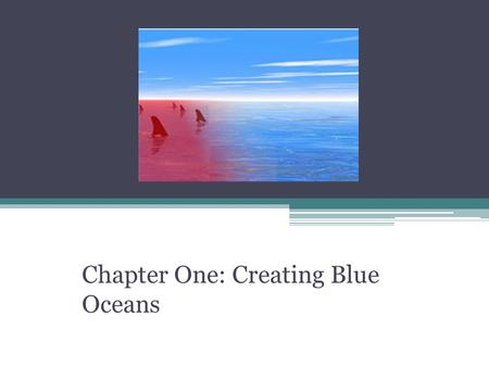 Blue Ocean Strategy Chapter One: Creating Blue Oceans.