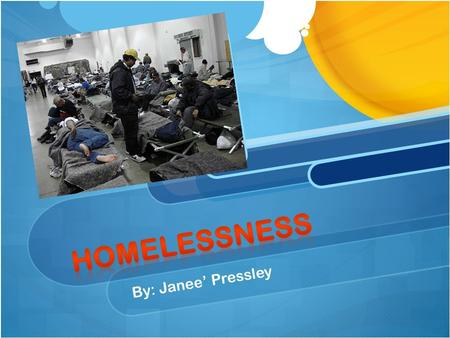 By: Janee' Pressley. What if it was you that was homeless? When was the last time you thought about a homeless person? When was the last time you spoke.