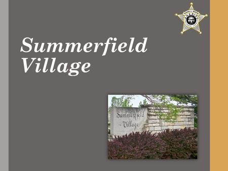 Summerfield Village. Jurisdiction Delaware County = 185,000 with 459 Square Miles DCSO = Unincorporated areas plus mutual aid Delaware City ~ 35,000 (19.
