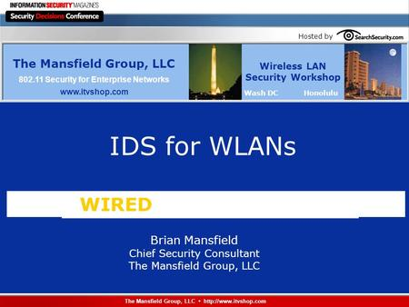 Hosted by IDS for WLANs The Mansfield Group, LLC 802.11 Security for Enterprise Networks www.itvshop.com Wireless LAN Security Workshop Wash DC Honolulu.