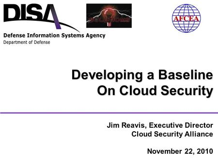 Jim Reavis, Executive Director Cloud Security Alliance November 22, 2010 Developing a Baseline On Cloud Security.