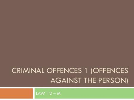 CRIMINAL OFFENCES 1 (OFFENCES AGAINST THE PERSON) LAW 12 – M.