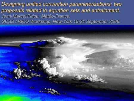 GardeGarde Designing unified convection parameterizations: two proposals related to equation sets and entrainment. Jean-Marcel Piriou, Météo-France. GCSS.