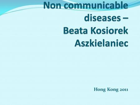 Hong Kong 2011. Poland and non- communicable diseases More and more people in our country suffer from circulatory system diseases, tumors, osteoporosis,