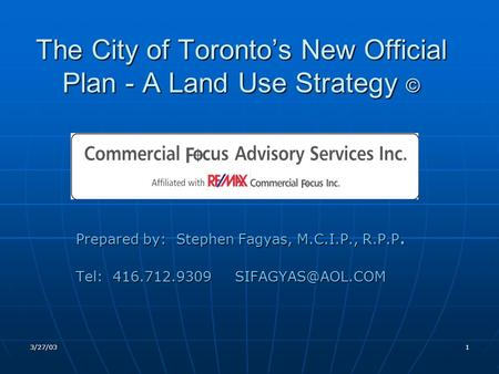 3/27/031 The City of Toronto's New Official Plan - A Land Use Strategy © Prepared by: Stephen Fagyas, M.C.I.P., R.P.P. Tel: 416.712.9309