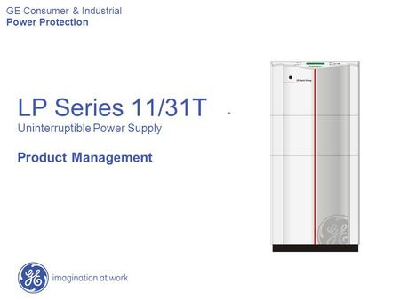 LP Series 11/31T - Uninterruptible Power Supply Product Management GE Consumer & Industrial Power Protection.