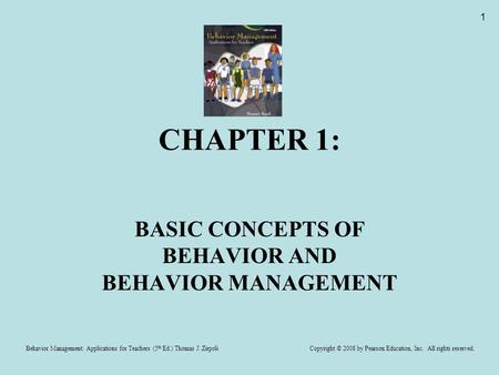 Behavior Management: Applications for Teachers (5 th Ed.) Thomas J. Zirpoli Copyright © 2008 by Pearson Education, Inc. All rights reserved. 1 CHAPTER.