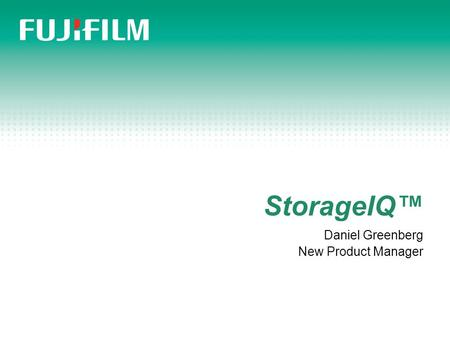 StorageIQ™ Daniel Greenberg New Product Manager. 9/5/20152 Making Storage Smarter Fujifilm is the premier provider of quality tape media and storage intelligence.
